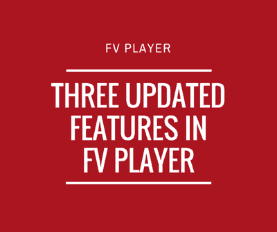 Three Updated Features in FV Player