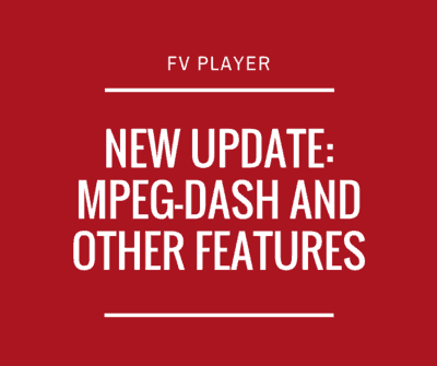 New FV Player Update: MPEG-DASH and Other Features