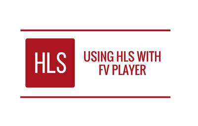 Using HLS With FV Player