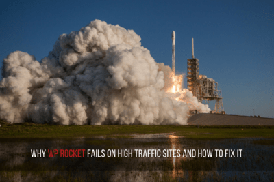 Why WP Rocket fails on high traffic sites and how to fix it