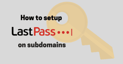 How to Setup LastPass On Subdomains
