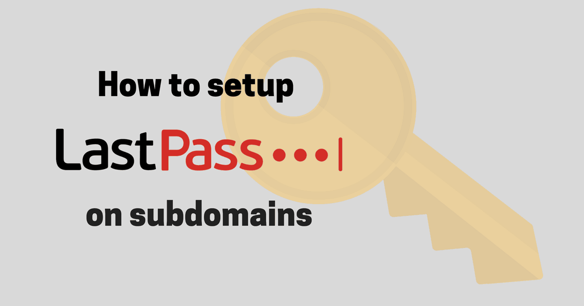 Using LastPass With Subdomains