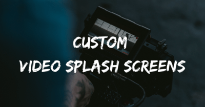 Creating custom video splash screens: Best practices