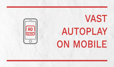 VAST Autoplay Now Available on Mobile